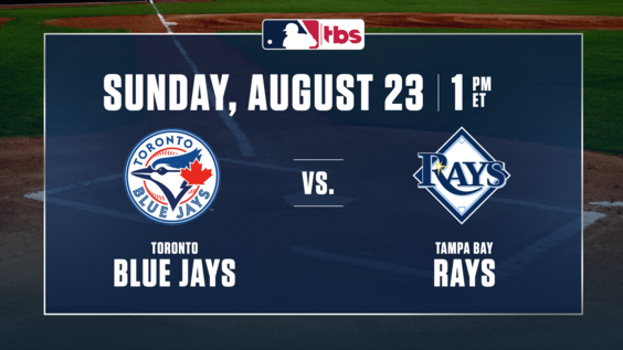 MLB on TBS to Showcase Full National Telecast of Toronto Blue Jays vs. Tampa Bay Rays, Sunday, Aug. 23, at 1 p.m. ET