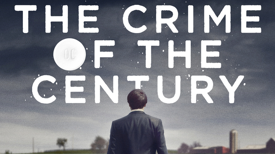 HBO's THE CRIME OF THE CENTURY, A Searing Investigation Revealing The Inner Workings Of The Multi-Billion Dollar Industry Behind The Opioid Epidemic, Debuts May 10