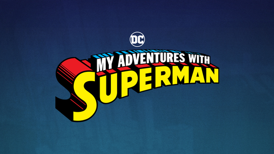 HBO Max and Cartoon Network Take Flight with Series Commitment For My Adventures with Superman