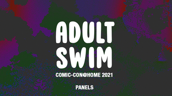 Adult Swim Steps Off the Green and Onto Your Screen for All-New Comic-Con@Home Experience