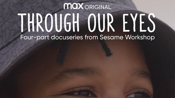 HBO Max Debuts Trailer And Key Art For Sesame Workshop Documentary Series THROUGH OUR EYES Premiering July 22